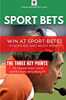 SPORT BETS Win at Sport Bets-Discipline and Much more!