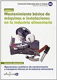 Módulo 2. Mantenimiento Básico De Máquinas E Instalaciones En La Industria Alimentaria. Operaciones Auxiliares De Mantenimiento Y Transporte Interno En La Industria Alimentaria. Certificado De Prof...