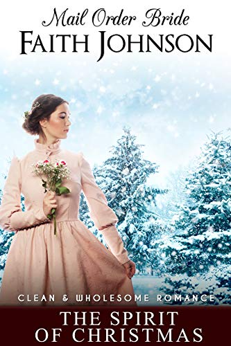 Mail Order Bride: The Spirit of Christmas: Clean and Wholesome Western Historical Romance (Christmas Mail Order Brides)