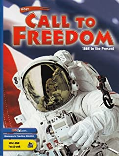 Holt Call to Freedom: Student's Edition CALL TO FREEDOM 2003 1865 TO PRESENT Grade 07 1865 to Present 2003