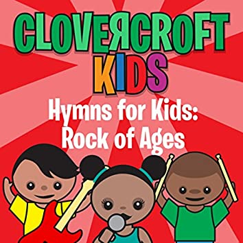 Hymns for Kids: Rock of Ages
