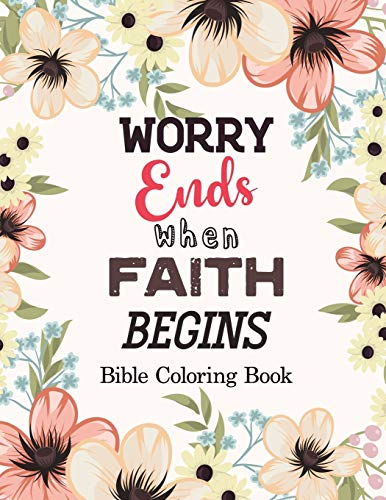 Worry Ends when Faith Begins: Bible Coloring Book, Color by Number Books, A Christian Coloring Book gift card alternative, Book with Bible Prompts
