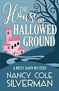 The House on Hallowed Ground (A Misty Dawn Mystery Book 1) by [Nancy Cole Silverman]