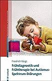 Frühdiagnostik und Frühtherapie bei Autismus-Spektrum-Störungen (Beiträge zur Frühförderung interdisziplinär)