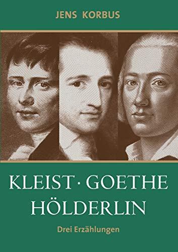Kleist, Goethe, Hölderlin: Drei Erzählungen