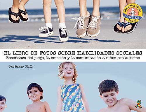 El Libro de Fotos Sobre Habilidades Sociales: Enseñanza del Juego, La Emoción Y La Comunicación a Niños Con Autismo (Social Skills Picture Book)