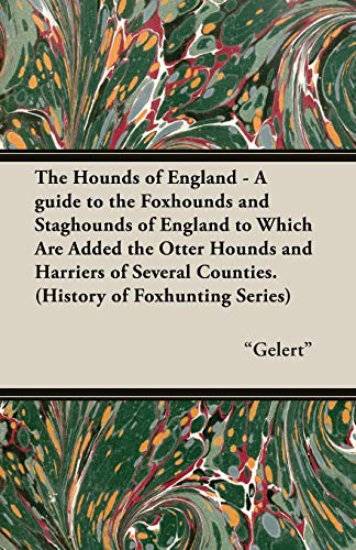 The Hounds of England - A Guide to the Foxhounds and Staghounds of England to Which Are Added the Otter Hounds and Harriers of Several Counties. (Hist (English Edition)