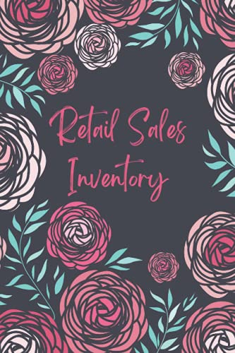 Retail Sales Inventory Log Book: Help You Monitor What Is In Stock And Order Only The Needed Quantity Of Goods To Satisfy The Demand