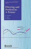 Filtering and Prediction: A Primer (Student Mathematical Library)