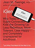 Image of iGen: Why Today's Super-Connected Kids Are Growing Up Less Rebellious, More Tolerant, Less Happy--and Completely Unprepared for Adulthood--and What That Means for the Rest of Us