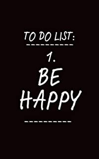 To Do List: Be Happy: Inspirational Quote Blank Journal Notebook for Writing Notes, Thoughts, Habits, Recipes, Goals, and All That Good Stuff!