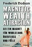 Magnetic Wealth Attraction - Sei ein Magnet für Wohlstand, Überfluss und Fülle: Deutsche Erstausgabe (German Edition)