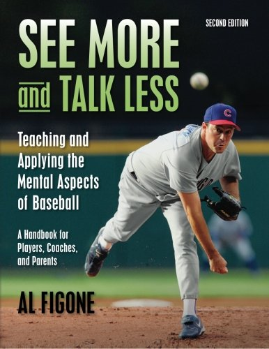 Compare Textbook Prices for See More And Talk Less: Teaching and Applying The Mental Aspects Of Baseball.: A Handbook for Players, Coaches and Parents 2 Edition ISBN 9781467936941 by Figone, Al