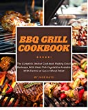 BBQ Grill Cookbook - The Complete Smoker Cookbook Making Great Barbeque With Meat Fish Vegetables Avaiable With Electric or Gas or Wood Pellet