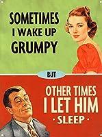 Sometimes I wake up Grumpy メタルポスター壁画ショップ看板ショップ看板表示板金属板ブリキ看板情報防水装飾レストラン日本食料品店カフェ旅行用品誕生日新年クリスマスパーティーギフト