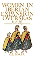 Women in the Iberian Expansion Overseas, 1415-1815: Some Facts, Fancies and Personalities