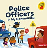 Police Officers in My Community (Meet a Community Helper (Early Bird Stories (TM)))