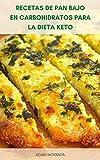 Libro De Recetas De Pizza Rápida Para La Dieta Keto : Libro De Cocina Para Dieta Cetogénica - Recetas De Pan Bajo En Carbohidratos Para La Dieta Keto - Pan Bajo En Carbohidratos Para Bajar De Peso