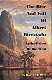 The Rise and Fall of Albert Bierstadt: Artist-Priest of the Westt (English Edition)