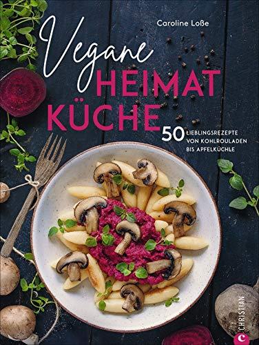 Kochbuch: Vegane Heimatküche. Über 50 bodenständige und regionale Rezepte aus der Deutschen, Österreichischen und Schweizer Küche. Kochen wie bei Oma ... von Kohlrouladen bis Apfelküchle