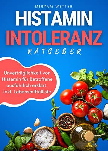 Histaminintoleranz Ratgeber: Unverträglichkeit von Histamin für Betroffene ausführlich erklärt. Inkl. Lebensmittelliste