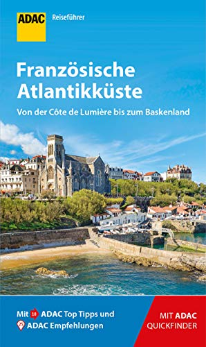 ADAC Reiseführer Französische Atlantikküste: Der Kompakte mit den ADAC Top Tipps und cleveren Klappkarten