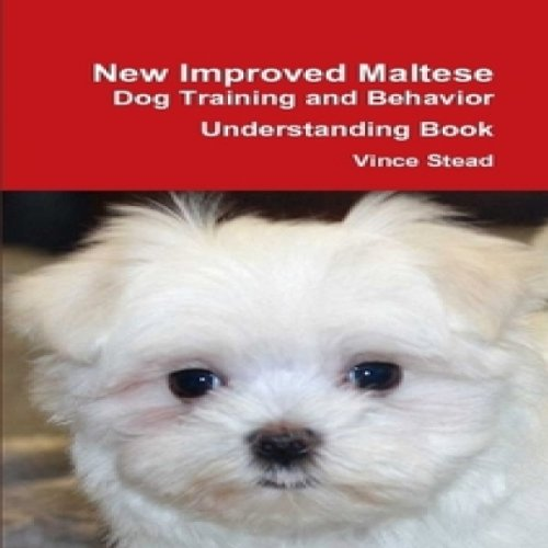 New Improved Maltese Dog Training and Behavior Understanding Book audiobook cover art