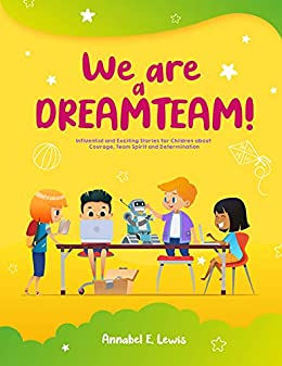 WE ARE A DREAMTEAM : Influential and Exciting Stories for Children about Courage, Team Spirit and Determination (English Edition) par [Annabel E.  Lewis]