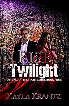 Rise at Twilight (Rituals of the Night Book 4) by [Kayla Krantz, Infinity xCreations]