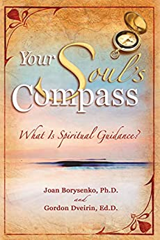 Your Soul's Compass: What Is Spiritual Guidance? by [Joan Z. Borysenko, Gordon Dveirin]