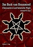 Das Buch vom Hexenmond: Chaoszauberei und Satanische Magie - Michael W. Ford
