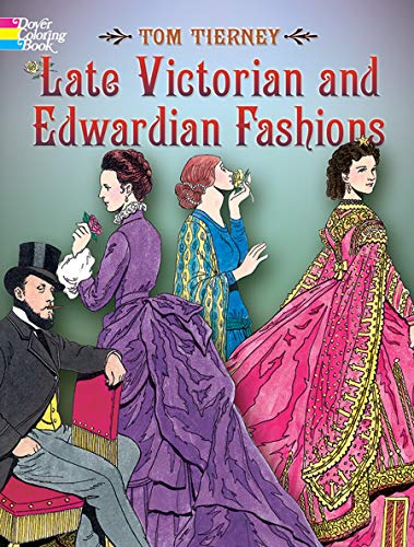 Late Victorian and Edwardian Fashions Coloring Book (Dover Fashion Coloring Book)