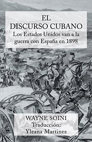 El Discurso Cubano: Los Estados Unidos Van a La Guerra Con España En 1898