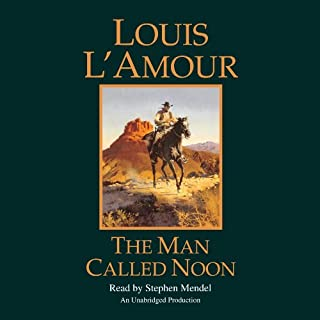 The Man Called Noon                   By:                                                                                                                                 Louis L'Amour                               Narrated by:                                                                                                                                 Stephen Mendel                      Length: 5 hrs and 29 mins     2 ratings     Overall 5.0