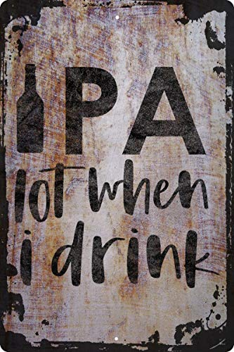 IPA Lot When I Drink Funny Craft Beer Lovers Drinking Pun Alcohol Decorative Wall Decor Funny Gift