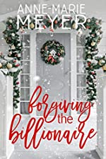 Forgiving the Billionaire: A Standalone Sweet Romance (The Christmas Romance Collection)