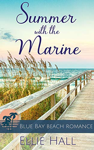 Summer with the Marine (Blue Bay Beach Reads Romance Book 1) by [Ellie Hall]