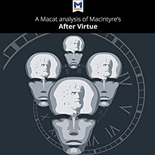 A Macat Analysis of Alasdair MacIntyre's After Virtue                   By:                                                                                                                                 Jon W. Thompson                               Narrated by:                                                                                                                                 Macat.com                      Length: 1 hr and 49 mins     3 ratings     Overall 3.7