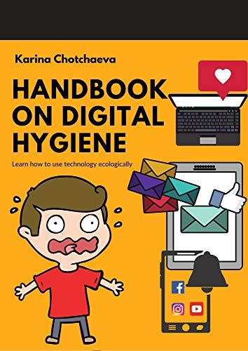 Handbook on Digital Hygiene. Learn how to use technology ecologically. (English Edition)