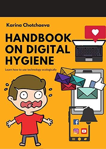 Handbook on Digital Hygiene. Learn how to use technology ecologically. (English Edition)
