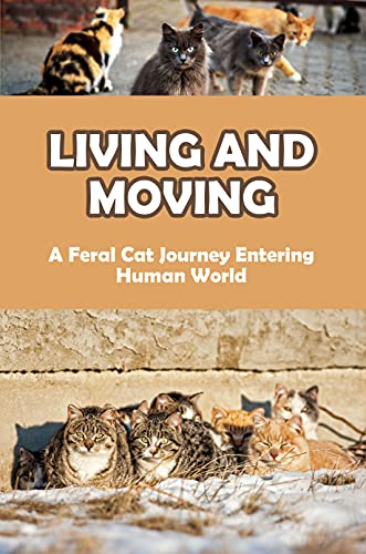 Living And Moving: A Feral Cat Journey Entering Human World: Cat Fantasy Books (English Edition)