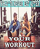 WHAT TO NEVER EAT AFTER YOUR WORKOUT: The Complete Ketogenic Diet for Beginners