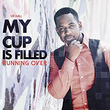 My Cup Is Filled (Running Over)