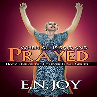 When All Is Said and Prayed     Forever Diva Series, Book 1              By:                                                                                                                                 E.N. Joy                               Narrated by:                                                                                                                                 Leanne Thompson                      Length: 8 hrs and 42 mins     8 ratings     Overall 4.9
