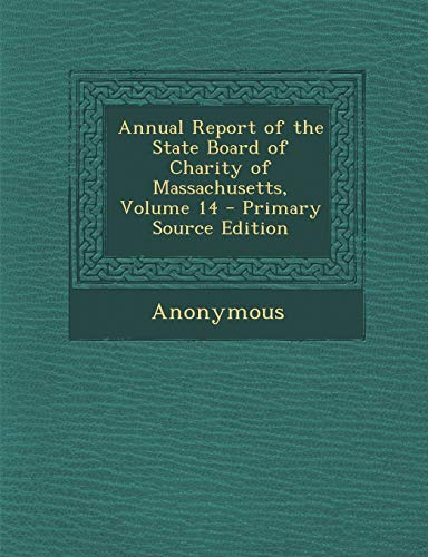 Annual Report of the State Board of Charity of Massachusetts, Volume 14 - Primary Source Edition