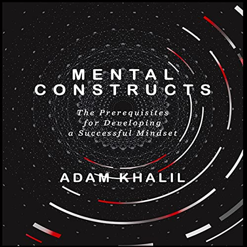 Download Mental Constructs: The Prerequisites for Developing a Successful Mindset audio book