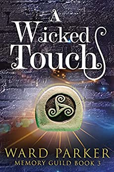 A Wicked Touch: A midlife paranormal mystery (Memory Guild Book 3) by [Ward Parker]