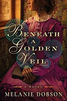 Beneath a Golden Veil by [Melanie Dobson]