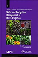 Water and Fertigation Management in Micro Irrigation (Research Advances in Sustainable Micro Irrigation)