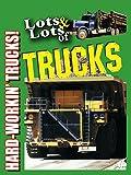 Lots & Lots of Trucks - Hard Workin' Trucks